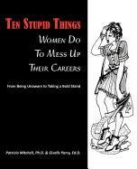Ten Stupid Things Women Do To Mess Up Their Careers