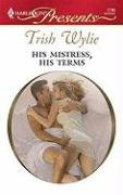 His Mistress, His Terms (Harlequin Presents), TRISH WYLIE