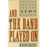 Read And the Band Played on: Politics, People, And the AIDS Epidemic on-line
