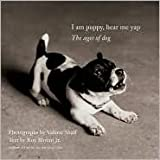 I Am Puppy, Hear Me Yap: The Ages of Dog by Valerie Shaff, Roy Blount Jr., Valerie Shaff (Photographer)
