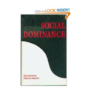 social dominance theory understanding oppression and 2007-05-11 lecture 14: social dominance theory (sdt), (jim sidanius and felicia pratto)  why is this oppression so difficult to  social dominance theory • in the next two lectures,.