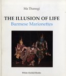 img - for The Illusion of Life: Burmese Marionettes book / textbook / text book