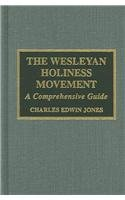 The Wesleyan Holiness Movement: A Comprehensive Guide (American Theological Library Association (ATLA) Bibliography Series)