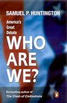 Who Are We: America's Great Debate. (0143032410) by Samuel P. Huntington.