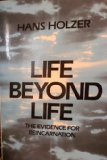 Life Beyond Life: The Evidence of Reincarnation (History of Science Series) (0135358655) by Holzer, Hans