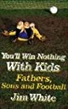Youll Win Nothing With Kids: Fathers, Sons and Football