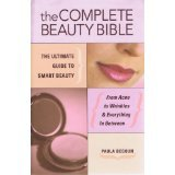 The Complete Beauty Bible: The Ultimate Guide to Smart Beauty