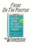 Focus on the Positive: The You Can't Afford the Luxury of a Negative Thought Workbook John Roger