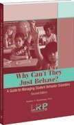 Why Can't They Just Behave: A Guide to Managing Student Behavior Disorders