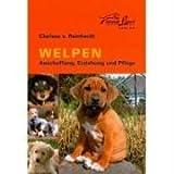 Welpen: Anschaffung, Erziehung und Pflege - Clarissa von Reinhardt