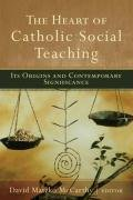 Heart of Catholic Social Teaching, The: Its Origin and Contemporary Significance, David Matzko McCarthy