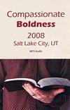 img - for Compassionate Boldness 2008 (Salt Lake City, Utah) book / textbook / text book