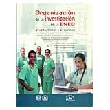 Organizacion de la investigacion en la ENEO / Research Organization in the ENEO: Grupos, Lineas Y Proyectos /...