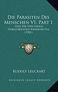 Die Parasiten Des Menschen V1, Part 1: Und Die Von Ihnen Herruhrenden Krankheiten (1901)