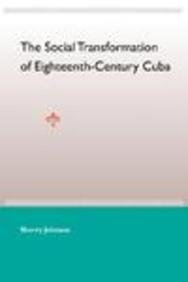 The Social Transformation of Eighteenth-Century Cuba