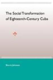 The Social Transformation of Eighteenth-Century Cuba
