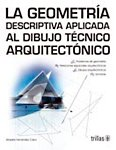 La geometria descriptiva aplicada al dibujo tecnico arquitectonico / Descriptive Geometry Applied to Architectural Drawing Techniques