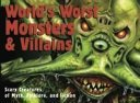 img - for World's Worst Monsters & Villains Scary Creatures of Myth, Folklore, and Fiction book / textbook / text book