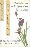 img - for Grace Unfolding : Psychotherapy in the Spirit of the Tao-te Ching by Greg Johanson, Ron Kurtz (1991) Hardcover book / textbook / text book