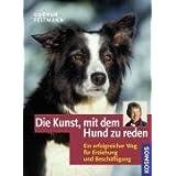 """Die Kunst, mit dem Hund zu reden: Ein erfolgreicher Weg f�r Erziehung und Besch�ftigungvon """"Gudrun Feltmann-von..."""""""