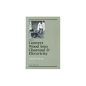 How to Convert Wood into Charcoal & Electricity, Buxton, Richard H.