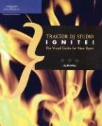 Traktor DJ Studio Ignite!: The Visual Guide for New Users