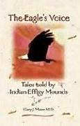 the-eagles-voice-tales-told-by-indian-effigy-mounds-by-gary-j-maier-2001-04-02