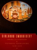 Girlhood Embroidery: American Samplers & Pictorial Needlework, 1650-1850 (Two Volumes)