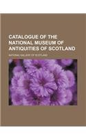 Catalogue of the National Museum of Antiquities of Scotland