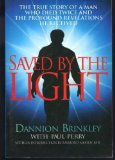 Saved by the Light : The True Story of a Man Who Died Twice and the Profound Revelations He Received, DANNION BRINKLEY, PAUL PERRY