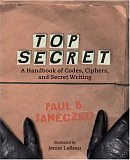 Top Secret: A Handbook of Codes, Ciphers, and Secret Writing (Booklist Editor's Choice. Books for Youth (Awards)) (0763609714) by Janeczko, Paul B.