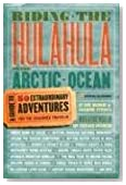 Riding the Hulahula to the Arctic Ocean: A Guide to Fifty Extraordinary Adventures for the Seasoned Traveler