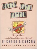 Never Get a Tattoo: Simple Advice on the Art of Enjoying Yourself (0060965096) by Carson, Richard David