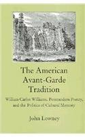 The American Avant-Garde Tradition: William Carlos Williams, Postmodern Poetry, and the Politics of Cultural Memory