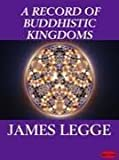 A Record of Buddhistic Kingdoms (Translated By James Legge)