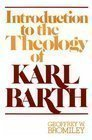 An Introduction to the Theology of Karl Barth (0802818048) by Bromiley, Geoffrey William