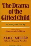 The Drama of the Gifted Child, How Narcissistic Parents Form and Deform the Emotional Lives of their Talented Children