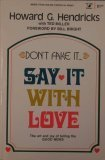 Don't Fake it Say It With Love (An Input Book) (0882070509) by Hendricks, Howard G.