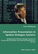 Information Presentation in Spoken Dialogue Systems - Building More Effective Dialogue Systems by Structuring Informatio