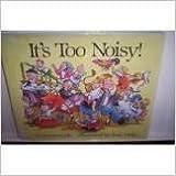 It's Too Noisy!