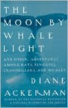The Moon by Whalelight and Other Adventures among Bats, Penguins, Crocodilians and Whales by Diane Ackerman, JoAnne Metsch (Designed by) PDF