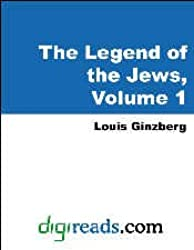 The Legends of the Jews Volume 1: From Creation to Jacob