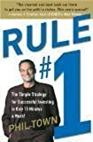 Town's Rule #1; 2006 The Simple Strategy for Successful Investing in Only 15 Minutes a Week! (Rule #1: The Simple Strategy for Successful Investing in Only 15 Minutes a Week by Phil Town)