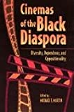 img - for Cinemas of the Black Diaspora: Diversity, Dependence, and Oppositionality (Contemporary Approaches to Film and Media Series) book / textbook / text book