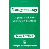 img - for Neurogerontology: Aging and The Nervous System [PAPERBACK] [1999] [By James Willott PhD] book / textbook / text book