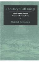 The Story of All Things: Writing the Self in English Renaissance Narrative Poetry (Post-Contemporary Interventions)
