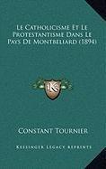 Le Catholicisme Et Le Protestantisme Dans Le Pays de Montbeliard (1894)