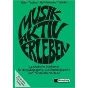 Musik aktiv erleben. Musikalische Spielideen für die pädagogische, sonderpädagogische und therapeuti