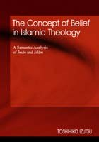 The Concept of Belief in Islamic Theology: A Semantic analysis of Iman and Islam