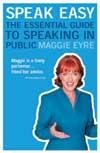 echange, troc Maggie Eyre - Speak Easy: The Essential Guide to Speaking in Public
